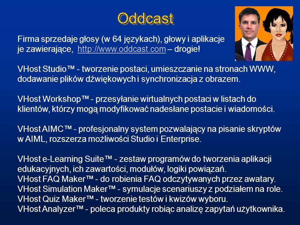 OddcastOddcast Firma sprzedaje głosy (w 64 językach), głowy i aplikacje je zawierające, http://www.oddcast.com – drogie!http://www.oddcast.com VHost S