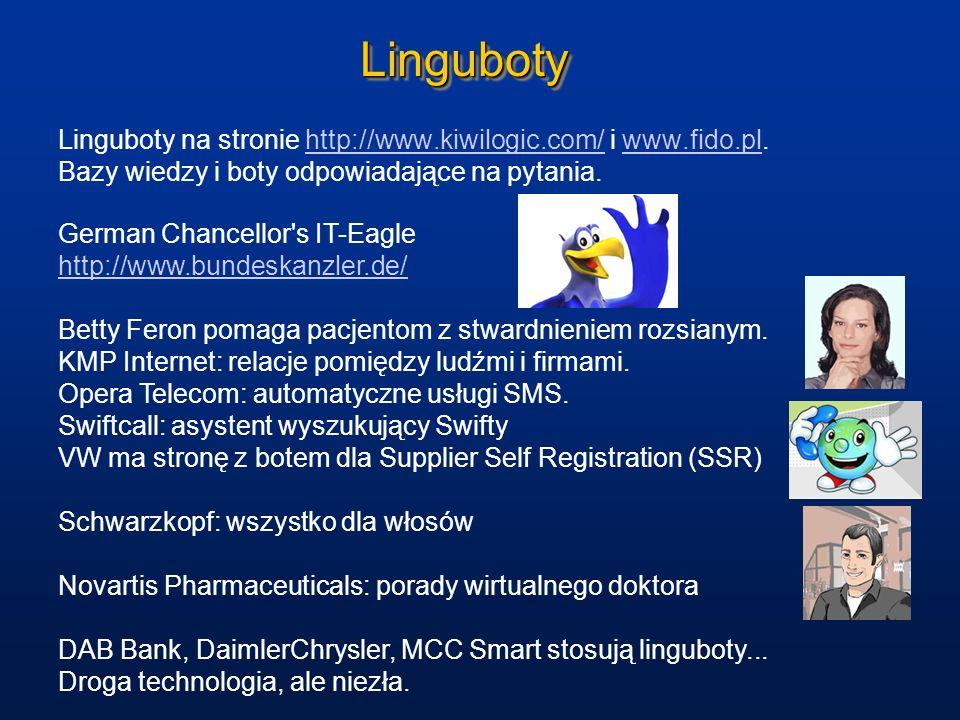 LingubotyLinguboty Linguboty na stronie http://www.kiwilogic.com/ i www.fido.pl.http://www.kiwilogic.com/www.fido.pl Bazy wiedzy i boty odpowiadające