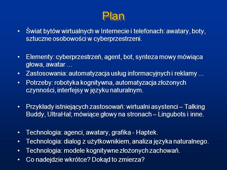PlanPlan Świat bytów wirtualnych w Internecie i telefonach: awatary, boty, sztuczne osobowości w cyberprzestrzeni. Elementy: cyberprzestrzeń, agent, b