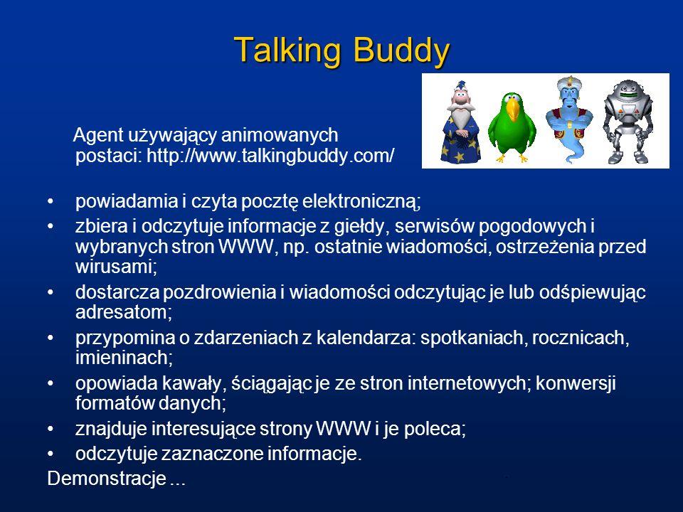 Talking Buddy Agent używający animowanych postaci: http://www.talkingbuddy.com/ powiadamia i czyta pocztę elektroniczną; zbiera i odczytuje informacje