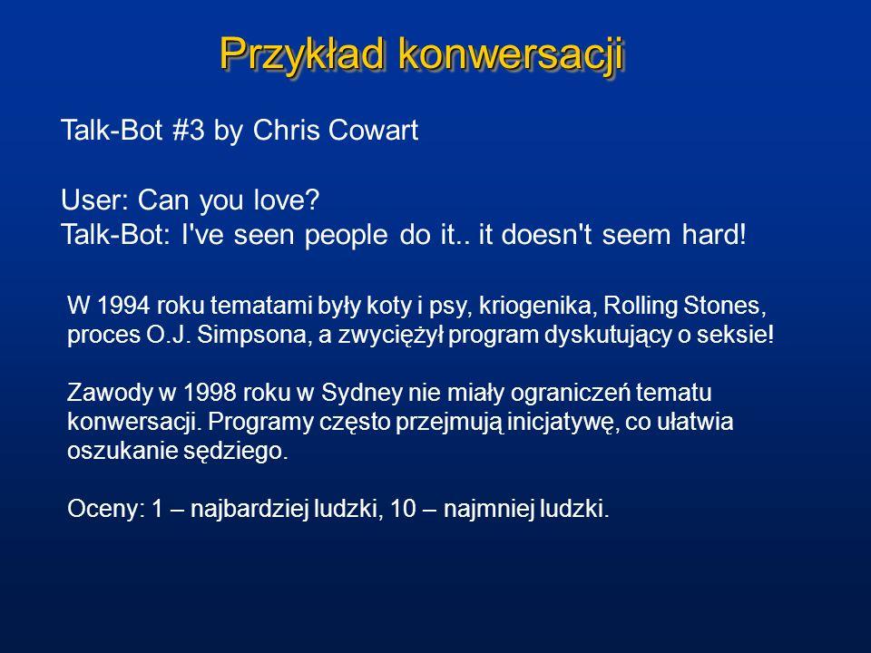 Przykład konwersacji Talk-Bot #3 by Chris Cowart User: Can you love? Talk-Bot: I've seen people do it.. it doesn't seem hard! W 1994 roku tematami był