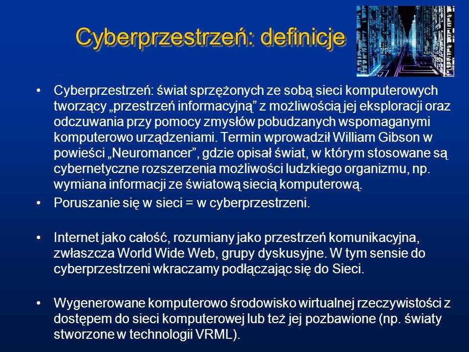 Cyberprzestrzeń: definicje Cyberprzestrzeń: świat sprzężonych ze sobą sieci komputerowych tworzący przestrzeń informacyjną z możliwością jej eksplorac