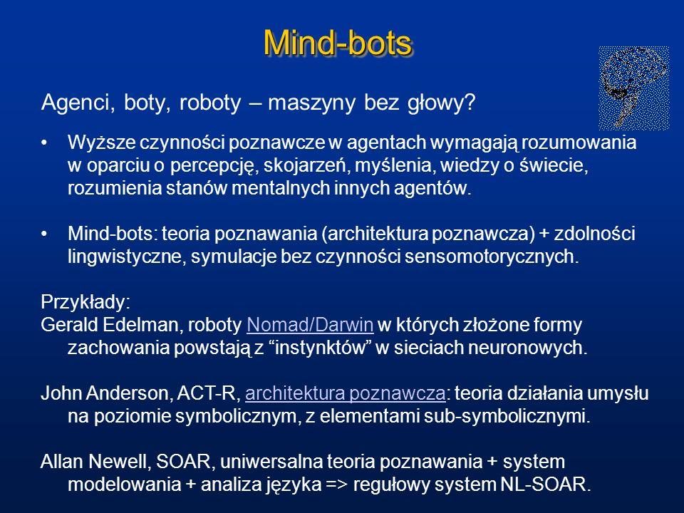Mind-botsMind-bots Agenci, boty, roboty – maszyny bez głowy? Wyższe czynności poznawcze w agentach wymagają rozumowania w oparciu o percepcję, skojarz