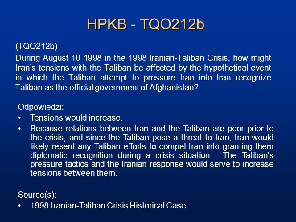 HPKB - TQO212b (TQO212b) During August 10 1998 in the 1998 Iranian-Taliban Crisis, how might Irans tensions with the Taliban be affected by the hypoth