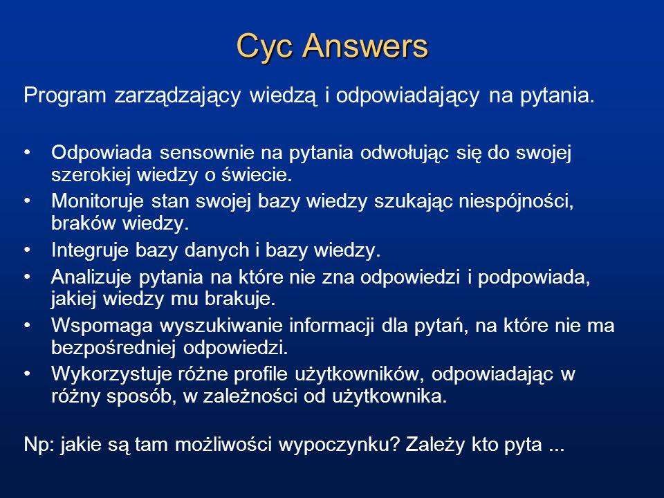 Cyc Answers Odpowiada sensownie na pytania odwołując się do swojej szerokiej wiedzy o świecie. Monitoruje stan swojej bazy wiedzy szukając niespójnośc