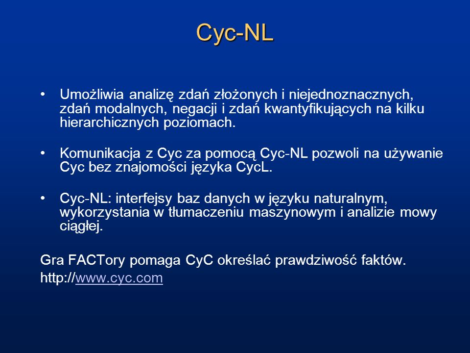 Cyc-NL Umożliwia analizę zdań złożonych i niejednoznacznych, zdań modalnych, negacji i zdań kwantyfikujących na kilku hierarchicznych poziomach. Komun