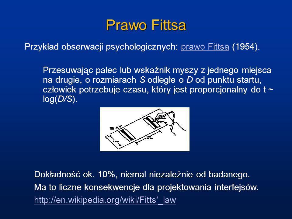 Prawo Fittsa Przykład obserwacji psychologicznych: prawo Fittsa (1954).prawo Fittsa Przesuwając palec lub wskaźnik myszy z jednego miejsca na drugie,