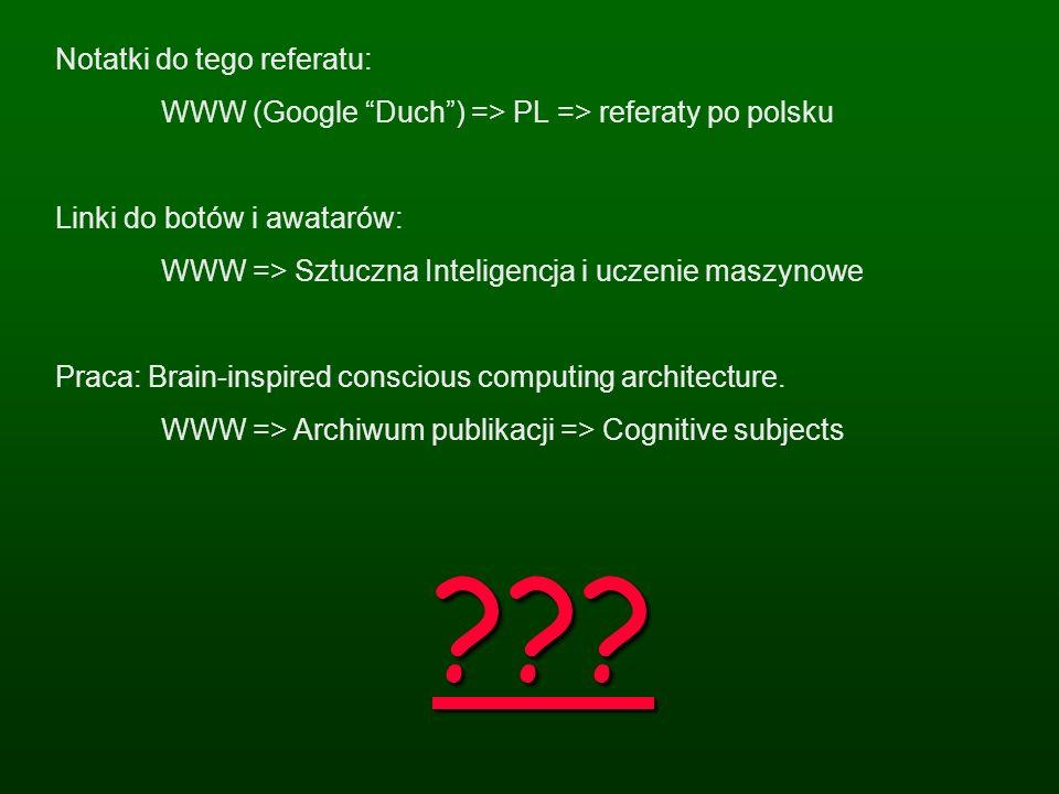 ??? Notatki do tego referatu: WWW (Google Duch) => PL => referaty po polsku Linki do botów i awatarów: WWW => Sztuczna Inteligencja i uczenie maszynow