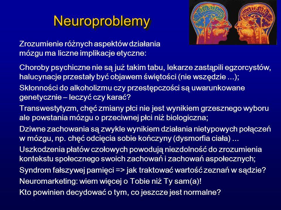 NeuroproblemyNeuroproblemy Zrozumienie różnych aspektów działania mózgu ma liczne implikacje etyczne: Choroby psychiczne nie są już takim tabu, lekarz