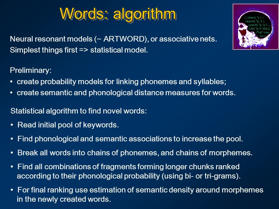 Words: algorithm Neural resonant models (~ ARTWORD), or associative nets. Simplest things first => statistical model. Preliminary: create probability
