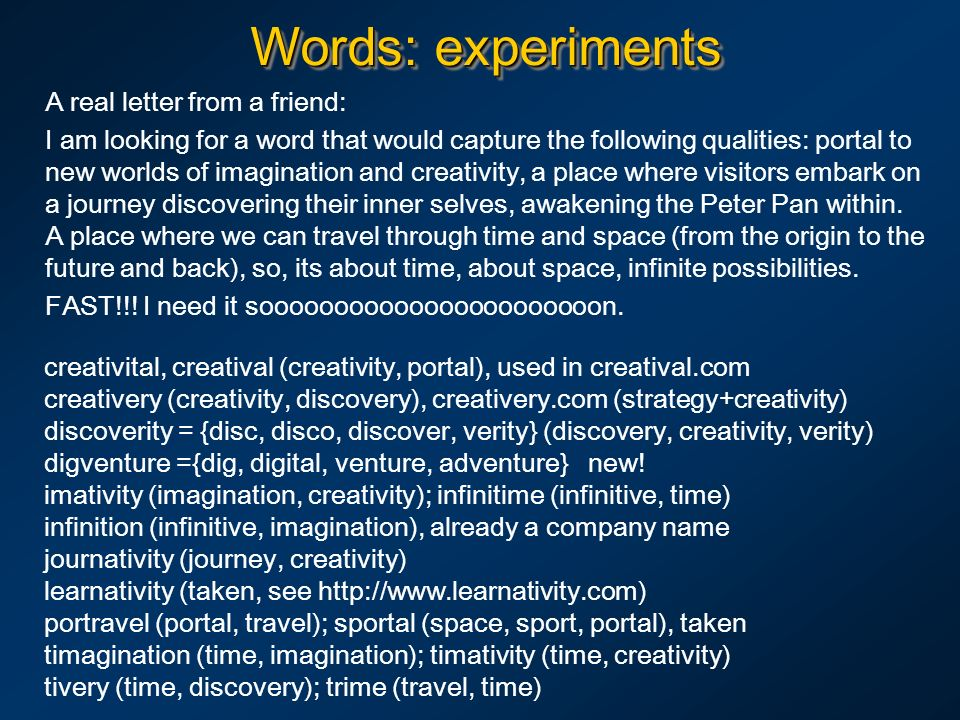 Words: experiments A real letter from a friend: I am looking for a word that would capture the following qualities: portal to new worlds of imaginatio