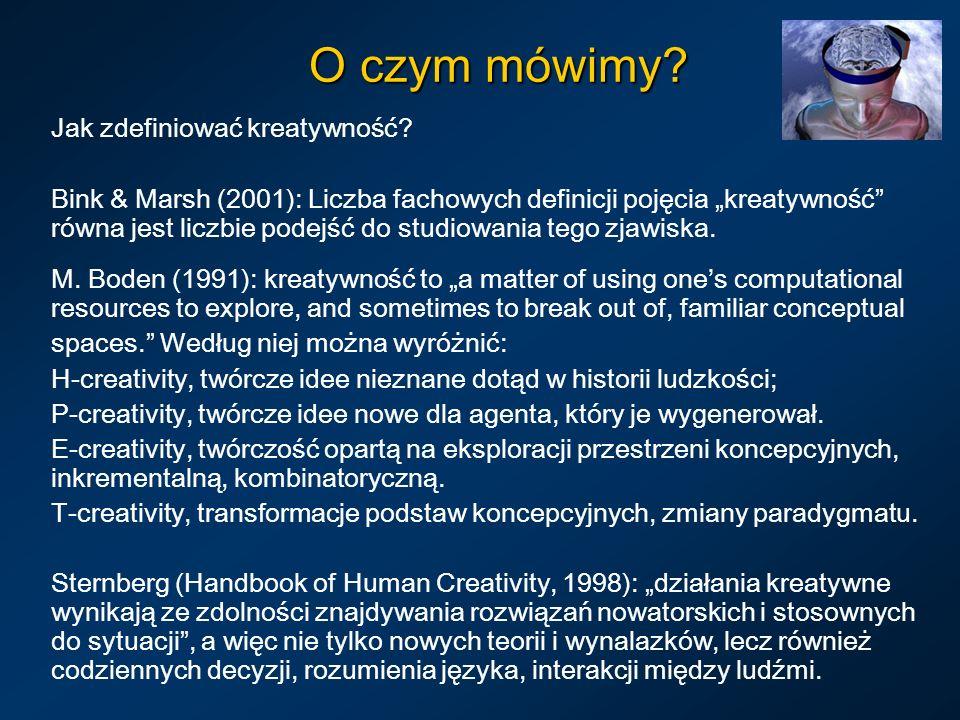 O czym mówimy? Jak zdefiniować kreatywność? Bink & Marsh (2001): Liczba fachowych definicji pojęcia kreatywność równa jest liczbie podejść do studiowa