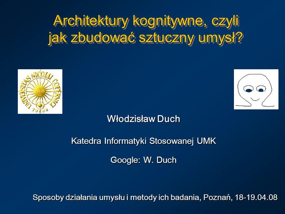 Architektury kognitywne, czyli jak zbudować sztuczny umysł? Włodzisław Duch Katedra Informatyki Stosowanej UMK Google: W. Duch Sposoby działania umysł