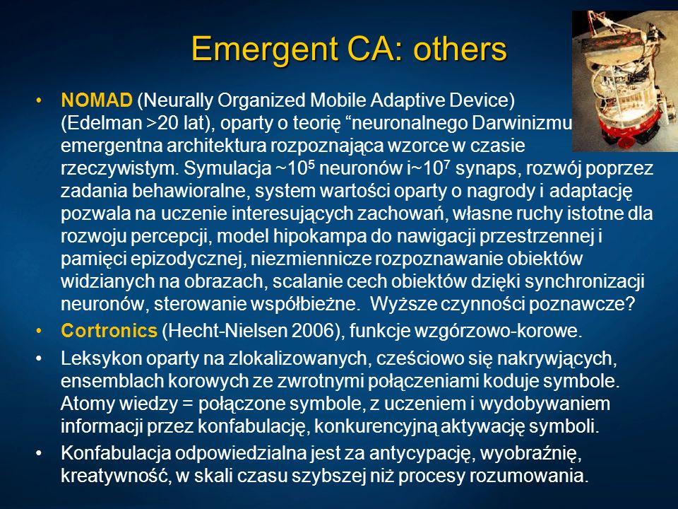 Emergent CA: others NOMAD (Neurally Organized Mobile Adaptive Device) (Edelman >20 lat), oparty o teorię neuronalnego Darwinizmu, emergentna architekt