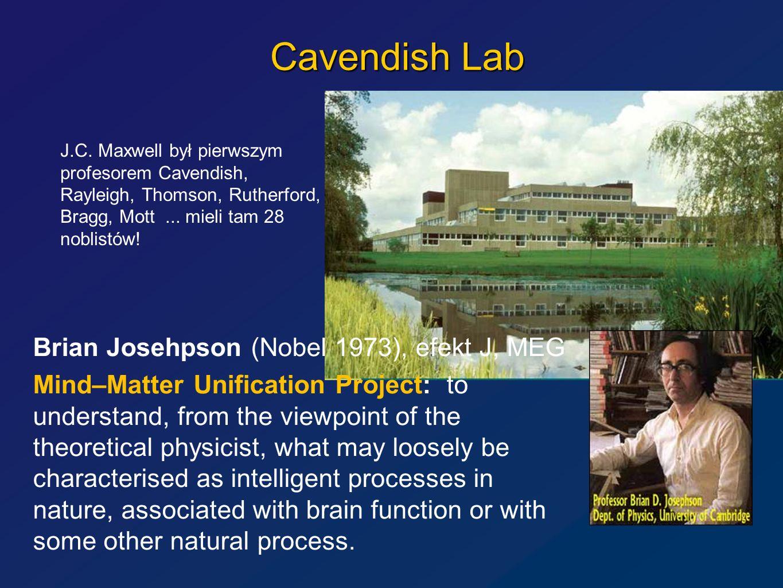 Cavendish Lab J.C. Maxwell był pierwszym profesorem Cavendish, Rayleigh, Thomson, Rutherford, Bragg, Mott... mieli tam 28 noblistów! Brian Josehpson (