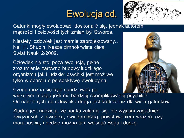 Ewolucja cd. Gatunki mogły ewoluować, doskonalić się, jednak autorem mądrości i celowości tych zmian był Stwórca. Niestety, człowiek jest marnie zapro