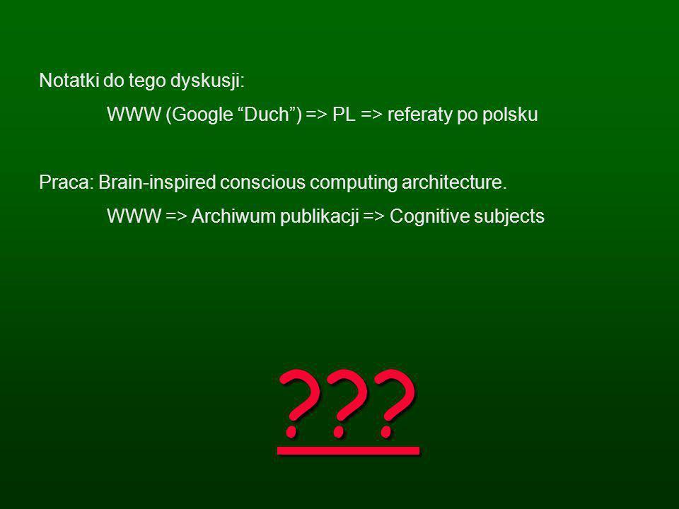??? Notatki do tego dyskusji: WWW (Google Duch) => PL => referaty po polsku Praca: Brain-inspired conscious computing architecture. WWW => Archiwum pu