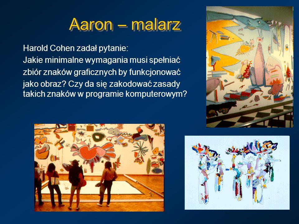 Aaron – malarz Harold Cohen zadał pytanie: Jakie minimalne wymagania musi spełniać zbiór znaków graficznych by funkcjonować jako obraz? Czy da się zak