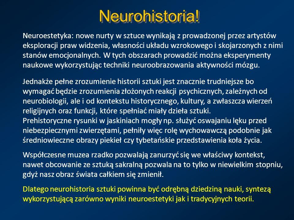 Neurohistoria!Neurohistoria! Neuroestetyka: nowe nurty w sztuce wynikają z prowadzonej przez artystów eksploracji praw widzenia, własności układu wzro