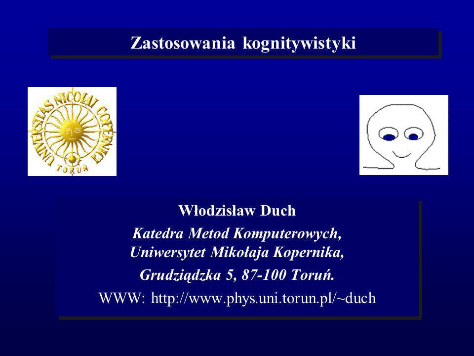 Zastosowania kognitywistyki Włodzisław Duch Katedra Metod Komputerowych, Uniwersytet Mikołaja Kopernika, Grudziądzka 5, 87-100 Toruń. WWW: http://www.