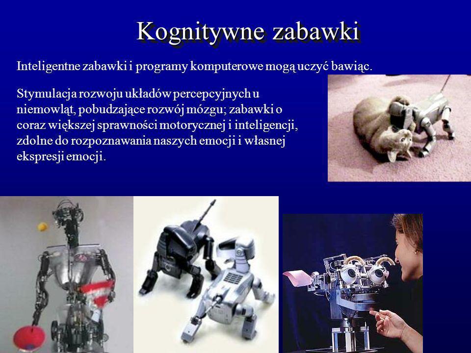 Kognitywne zabawki Inteligentne zabawki i programy komputerowe mogą uczyć bawiąc. Stymulacja rozwoju układów percepcyjnych u niemowląt, pobudzające ro