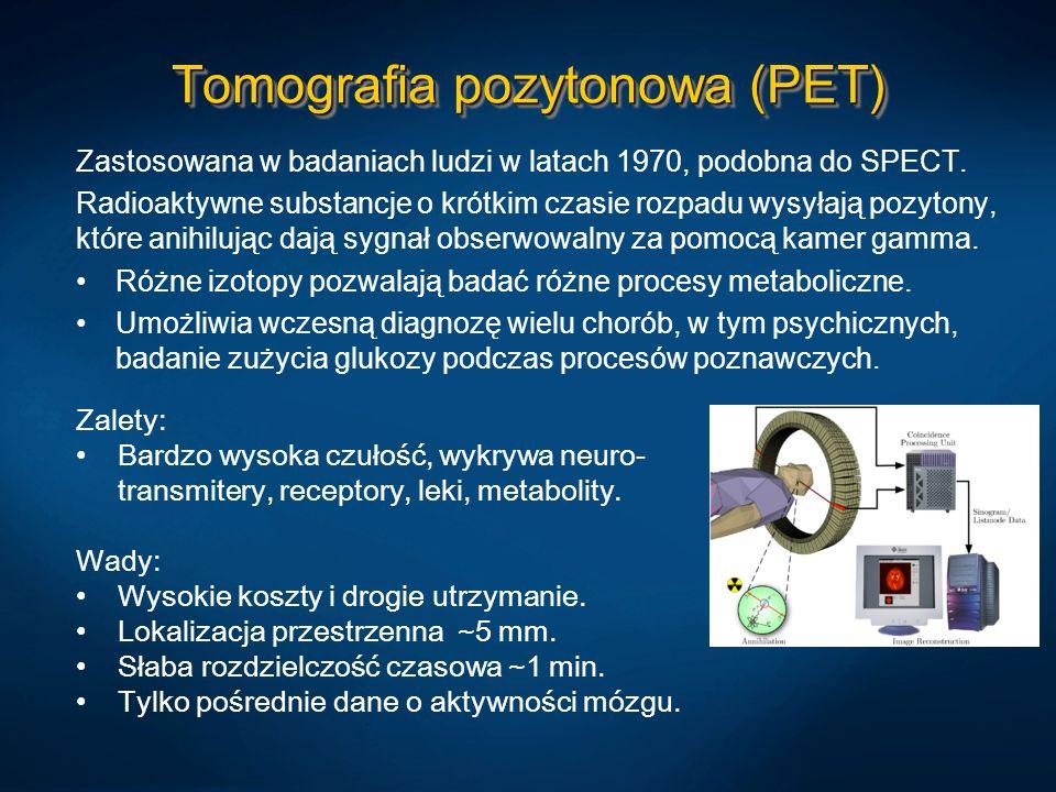 Tomografia pozytonowa (PET) Zastosowana w badaniach ludzi w latach 1970, podobna do SPECT. Radioaktywne substancje o krótkim czasie rozpadu wysyłają p