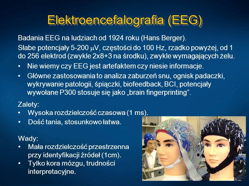 Elektroencefalografia (EEG) Badania EEG na ludziach od 1924 roku (Hans Berger). Słabe potencjały 5-200 V, częstości do 100 Hz, rzadko powyżej, od 1 do