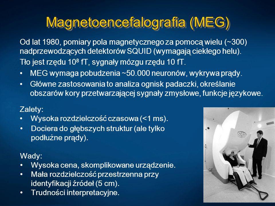 Magnetoencefalografia (MEG) Od lat 1980, pomiary pola magnetycznego za pomocą wielu (~300) nadprzewodzących detektorów SQUID (wymagają ciekłego helu).