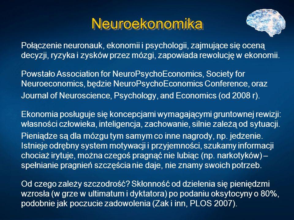 NeuroekonomikaNeuroekonomika Połączenie neuronauk, ekonomii i psychologii, zajmujące się oceną decyzji, ryzyka i zysków przez mózgi, zapowiada rewoluc
