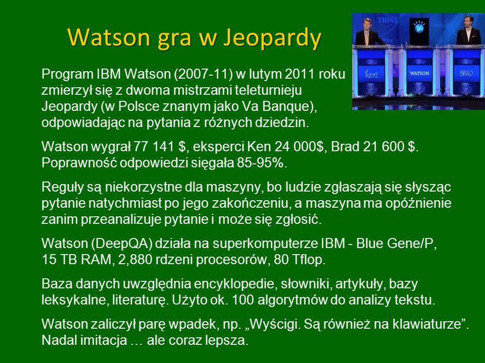 Watson gra w Jeopardy Program IBM Watson (2007-11) w lutym 2011 roku zmierzył się z dwoma mistrzami teleturnieju Jeopardy (w Polsce znanym jako Va Banque), odpowiadając na pytania z różnych dziedzin.