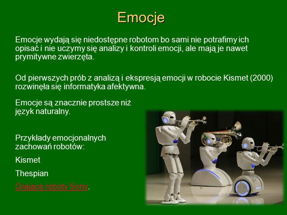 Emocje Emocje wydają się niedostępne robotom bo sami nie potrafimy ich opisać i nie uczymy się analizy i kontroli emocji, ale mają je nawet prymitywne zwierzęta.