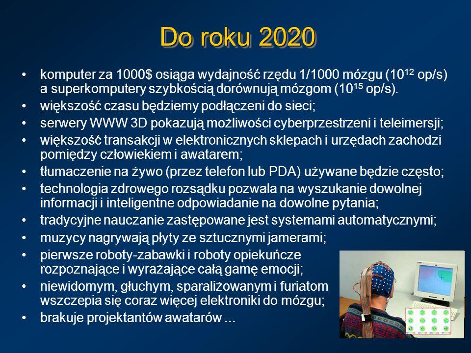 Do roku 2020 komputer za 1000$ osiąga wydajność rzędu 1/1000 mózgu (10 12 op/s) a superkomputery szybkością dorównują mózgom (10 15 op/s). większość c