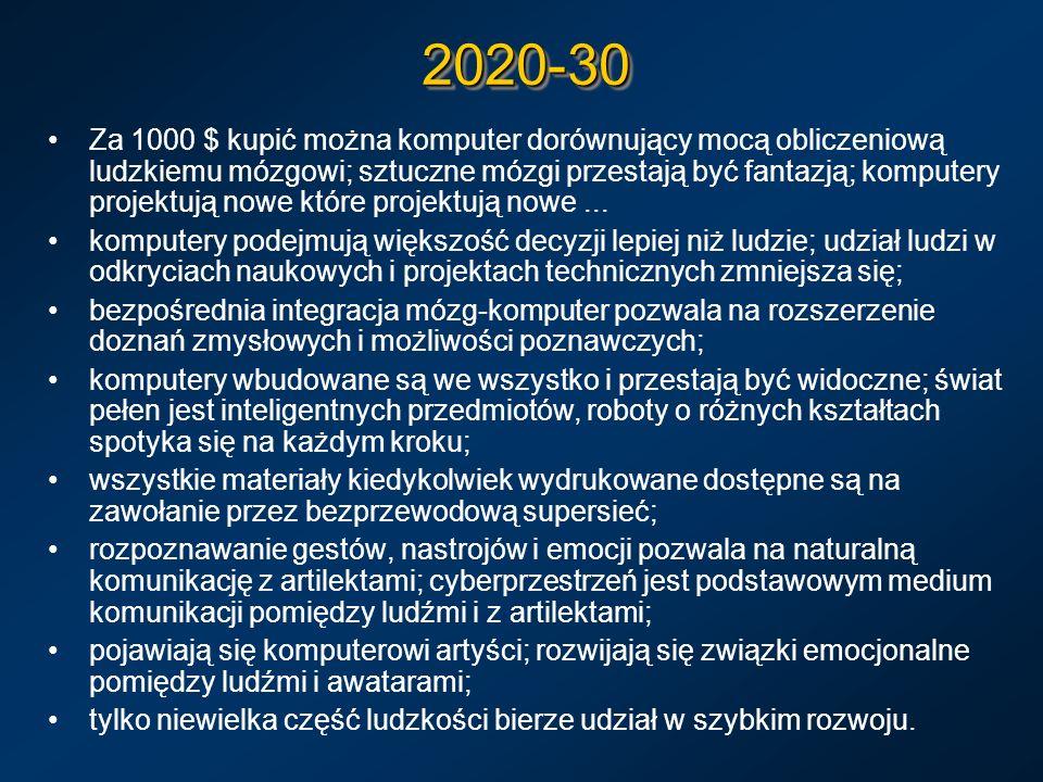 2020-302020-30 Za 1000 $ kupić można komputer dorównujący mocą obliczeniową ludzkiemu mózgowi; sztuczne mózgi przestają być fantazją; komputery projek