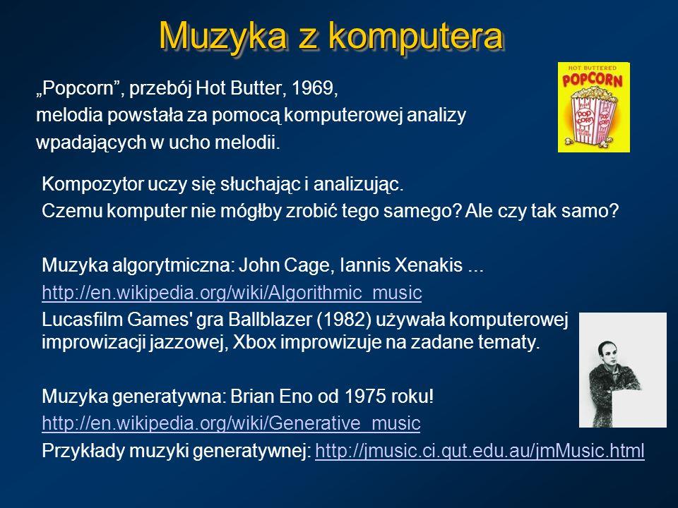 Muzyka z komputera Popcorn, przebój Hot Butter, 1969, melodia powstała za pomocą komputerowej analizy wpadających w ucho melodii. Kompozytor uczy się