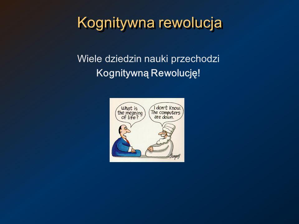 Kognitywna rewolucja Wiele dziedzin nauki przechodzi Kognitywną Rewolucję!