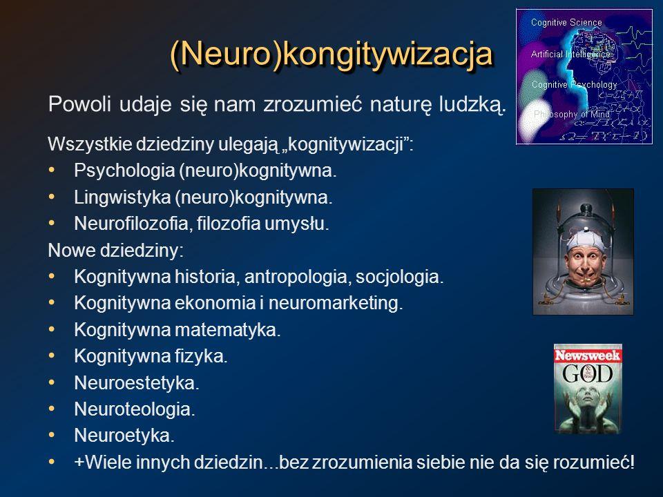 (Neuro)kongitywizacja(Neuro)kongitywizacja Powoli udaje się nam zrozumieć naturę ludzką. Wszystkie dziedziny ulegają kognitywizacji: Psychologia (neur