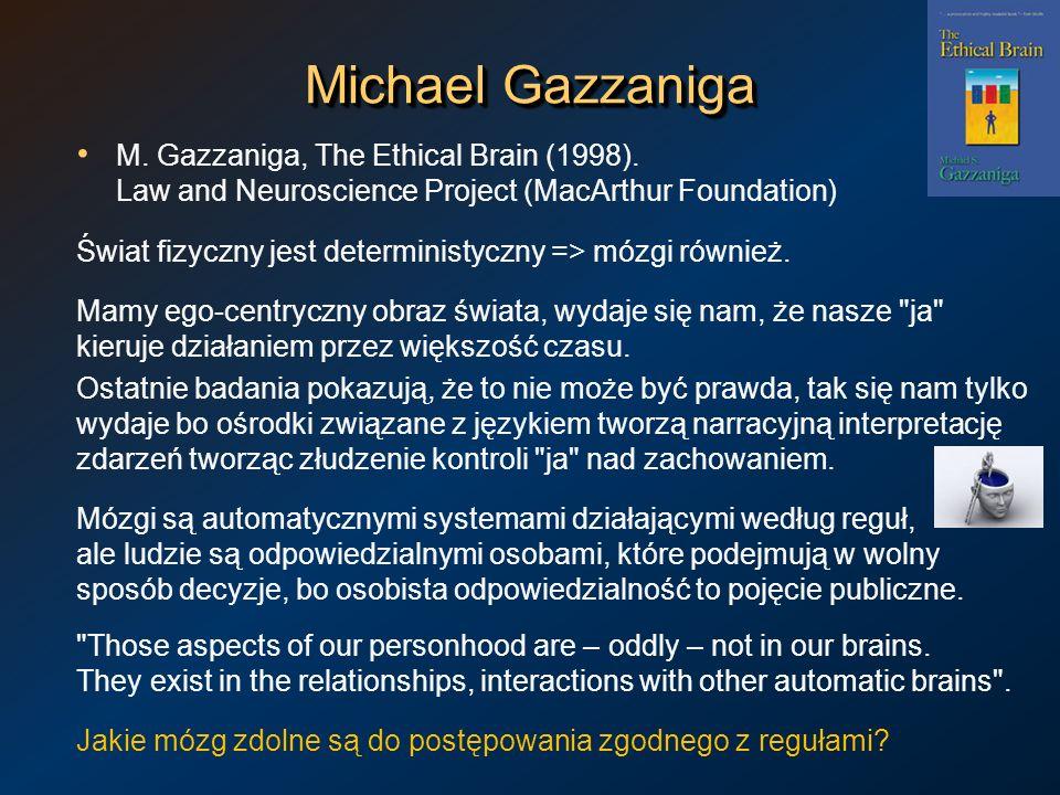 Michael Gazzaniga M. Gazzaniga, The Ethical Brain (1998). Law and Neuroscience Project (MacArthur Foundation) Świat fizyczny jest deterministyczny =>