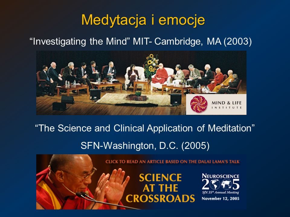 Investigating the Mind MIT- Cambridge, MA (2003) The Science and Clinical Application of Meditation SFN-Washington, D.C. (2005) Medytacja i emocje