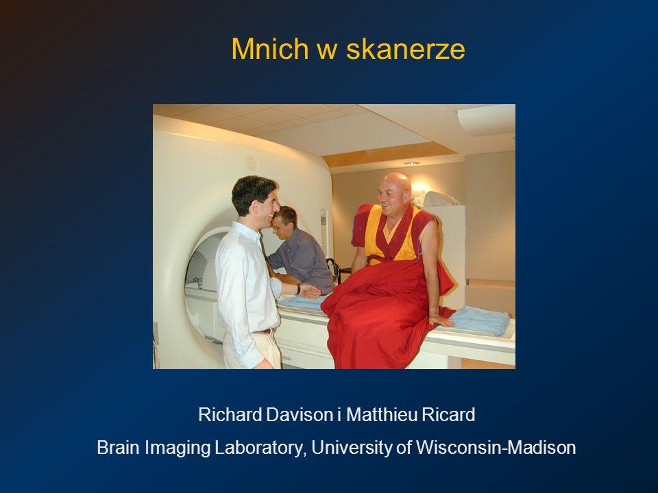 Mnich w skanerze Richard Davison i Matthieu Ricard Brain Imaging Laboratory, University of Wisconsin-Madison