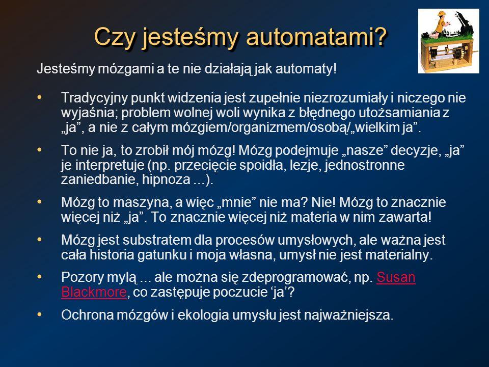 Czy jesteśmy automatami? Jesteśmy mózgami a te nie działają jak automaty! Tradycyjny punkt widzenia jest zupełnie niezrozumiały i niczego nie wyjaśnia