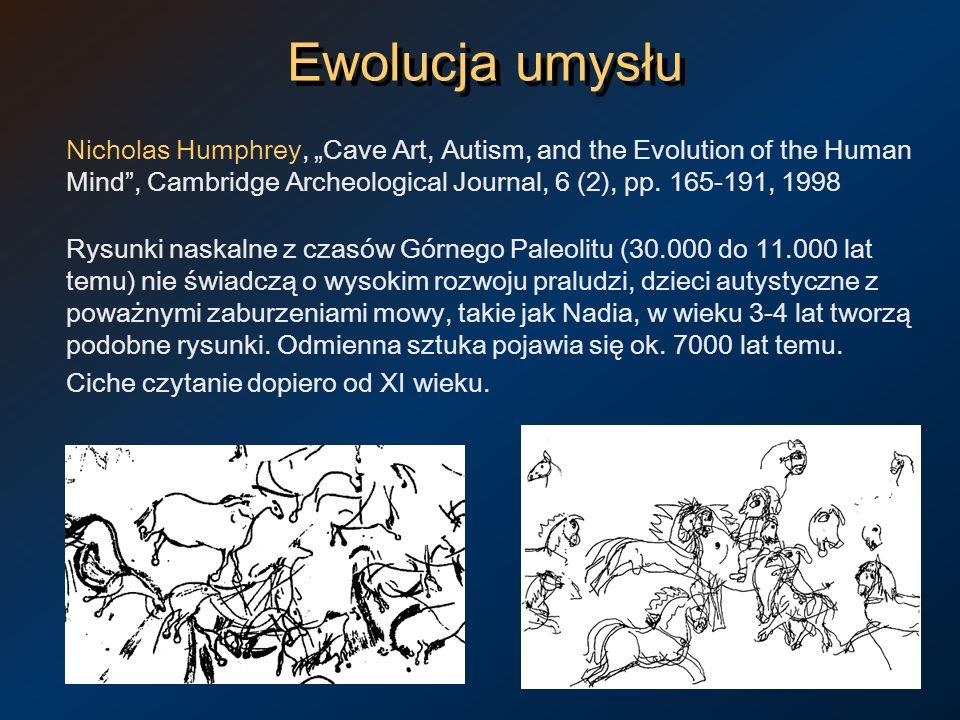 Ewolucja umysłu Nicholas Humphrey, Cave Art, Autism, and the Evolution of the Human Mind, Cambridge Archeological Journal, 6 (2), pp. 165-191, 1998 Ry