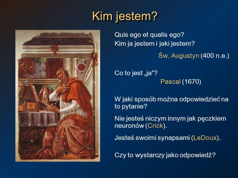 Kim jestem? Quis ego et qualis ego? Kim ja jestem i jaki jestem? Św. Augustyn (400 n.e.) Co to jest ja? Pascal (1670) W jaki sposób można odpowiedzieć
