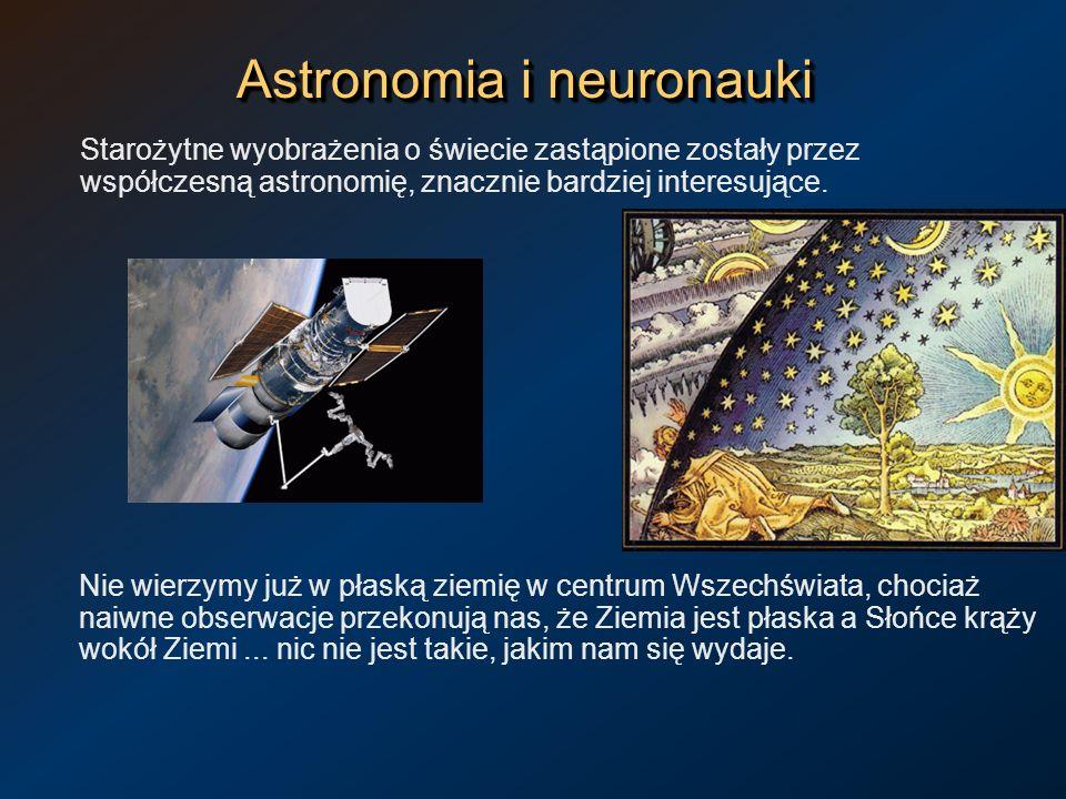 Astronomia i neuronauki Starożytne wyobrażenia o świecie zastąpione zostały przez współczesną astronomię, znacznie bardziej interesujące. Nie wierzymy