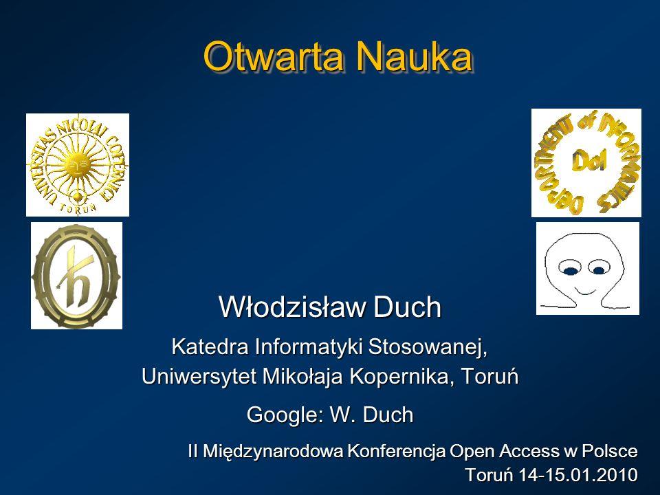 Otwarta Nauka Włodzisław Duch Katedra Informatyki Stosowanej, Uniwersytet Mikołaja Kopernika, Toruń Google: W.