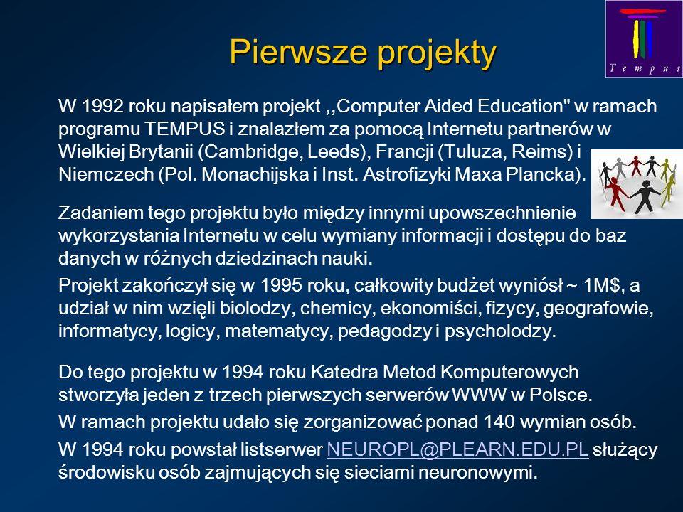 Pierwsze projekty W 1992 roku napisałem projekt,,Computer Aided Education w ramach programu TEMPUS i znalazłem za pomocą Internetu partnerów w Wielkiej Brytanii (Cambridge, Leeds), Francji (Tuluza, Reims) i Niemczech (Pol.