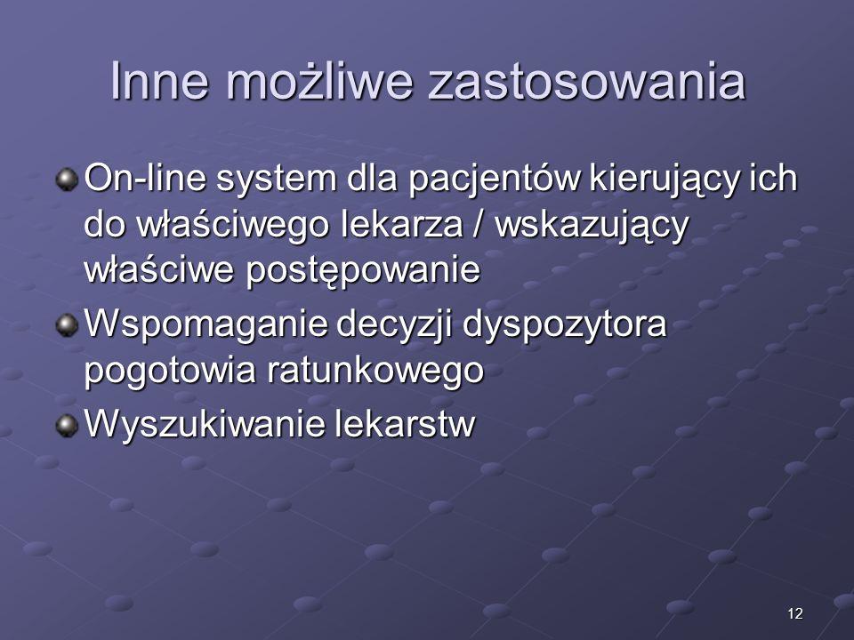12 Inne możliwe zastosowania On-line system dla pacjentów kierujący ich do właściwego lekarza / wskazujący właściwe postępowanie Wspomaganie decyzji d