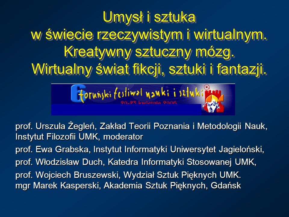 Umysł i sztuka w świecie rzeczywistym i wirtualnym. Kreatywny sztuczny mózg. Wirtualny świat fikcji, sztuki i fantazji. prof. Urszula Żegleń, Zakład T