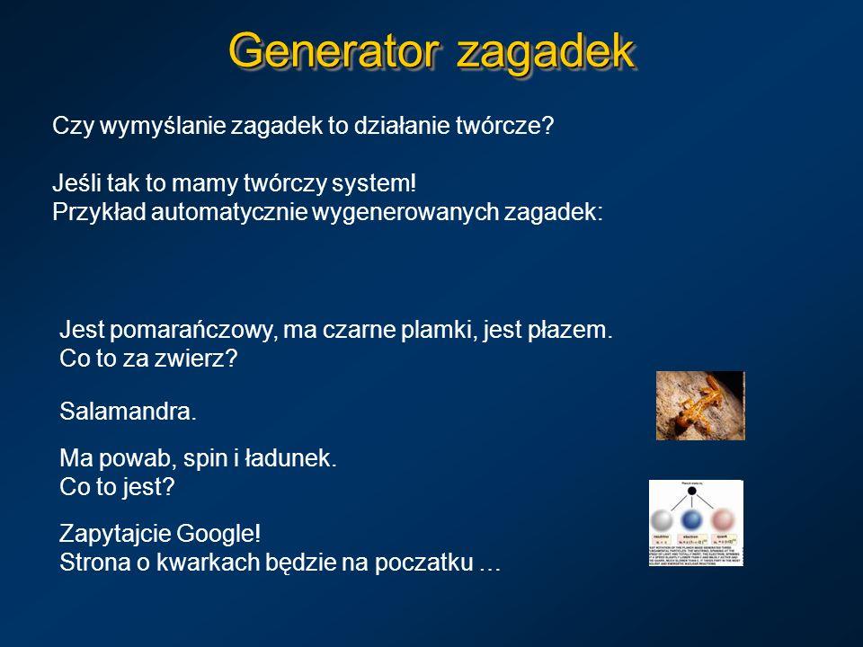 Generator zagadek Czy wymyślanie zagadek to działanie twórcze? Jeśli tak to mamy twórczy system! Przykład automatycznie wygenerowanych zagadek: Ma pow