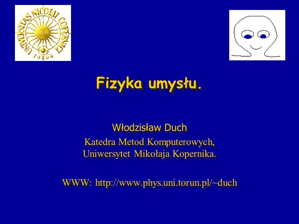 Fizyka umysłu. Włodzisław Duch Katedra Metod Komputerowych, Uniwersytet Mikołaja Kopernika. WWW: http://www.phys.uni.torun.pl/~duch Włodzisław Duch Ka