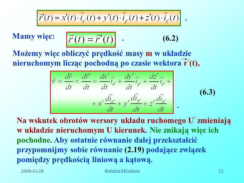 2008-11-28Reinhard Kulessa12. Mamy więc:.(6.2) Możemy więc obliczyć prędkość masy m w układzie nieruchomym licząc pochodną po czasie wektora r (t),. (